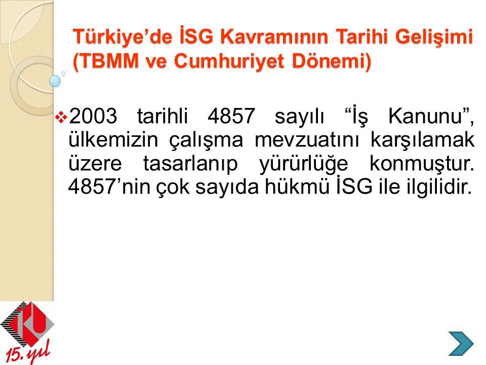 """Türkiye'de İSG Kavramının Tarihi Gelişimi (TBMM ve Cumhuriyet Dönemi)  2003 tarihli 4857 sayılı """"İş Kanunu"""", ülkemizin çalışma mevzuatını karşılamak"""