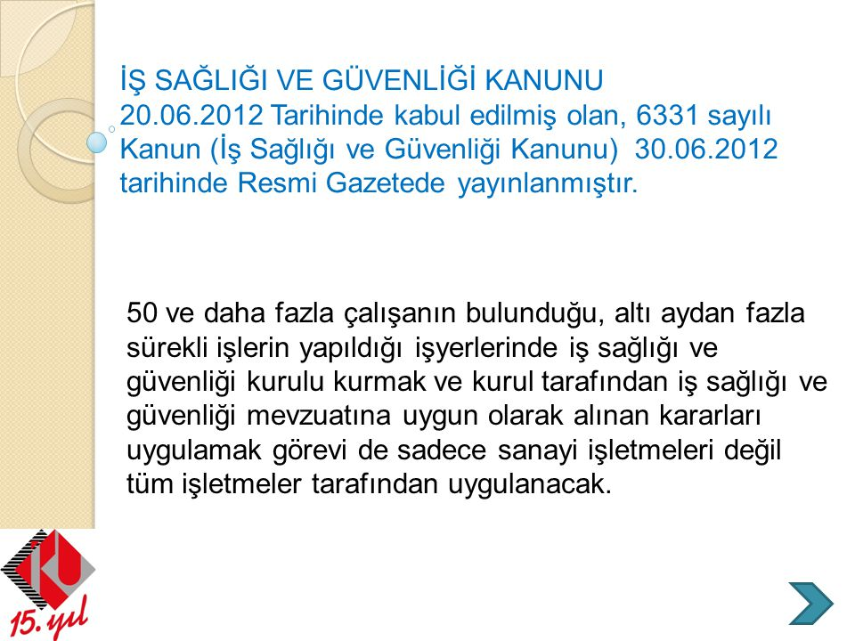 İŞ SAĞLIĞI VE GÜVENLİĞİ KANUNU 20.06.2012 Tarihinde kabul edilmiş olan, 6331 sayılı Kanun (İş Sağlığı ve Güvenliği Kanunu) 30.06.2012 tarihinde Resmi