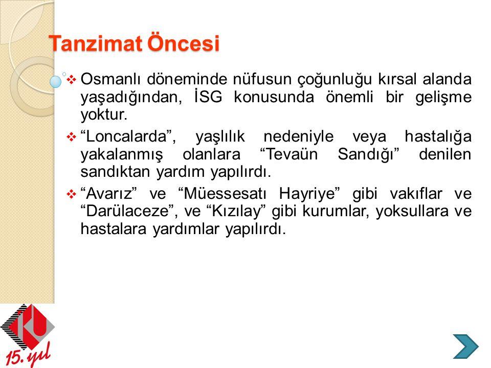 """Tanzimat Öncesi  Osmanlı döneminde nüfusun çoğunluğu kırsal alanda yaşadığından, İSG konusunda önemli bir gelişme yoktur.  """"Loncalarda"""", yaşlılık ne"""