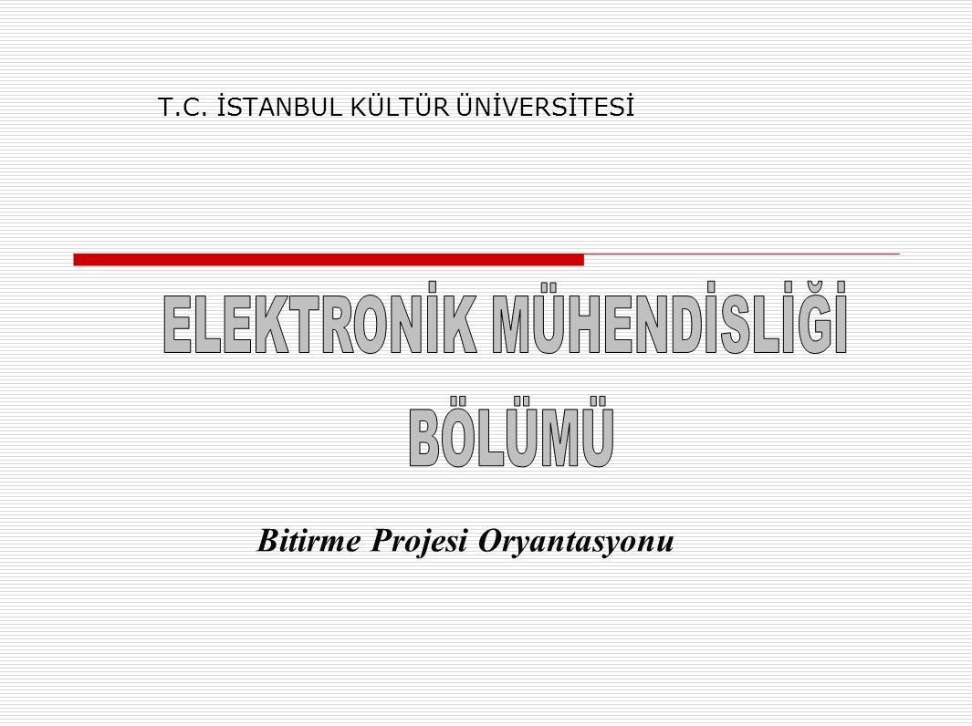 T.C. İSTANBUL KÜLTÜR ÜNİVERSİTESİ Bitirme Projesi Oryantasyonu