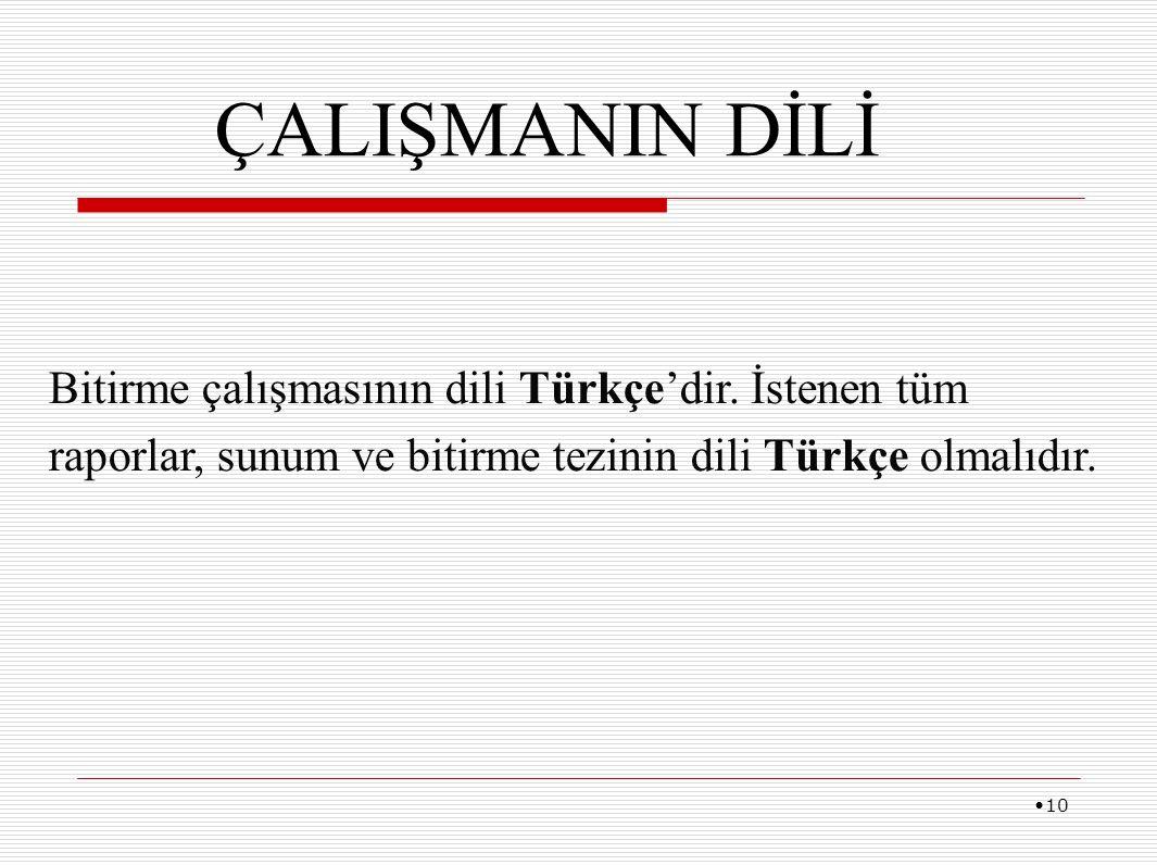 10 Bitirme çalışmasının dili Türkçe'dir. İstenen tüm raporlar, sunum ve bitirme tezinin dili Türkçe olmalıdır. ÇALIŞMANIN DİLİ