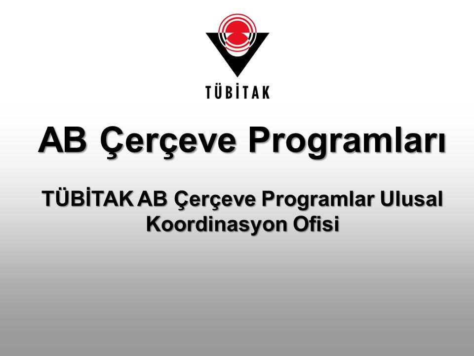 AB Çerçeve Programları TÜBİTAK AB Çerçeve Programlar Ulusal Koordinasyon Ofisi