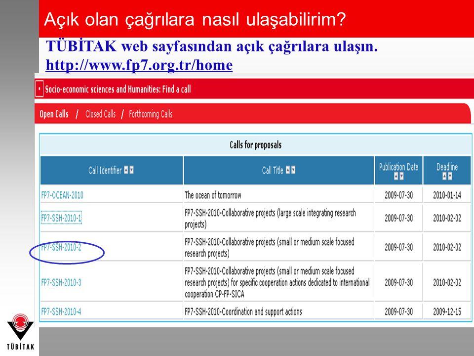 Açık olan çağrılara nasıl ulaşabilirim? TÜBİTAK web sayfasından açık çağrılara ulaşın. http://www.fp7.org.tr/home