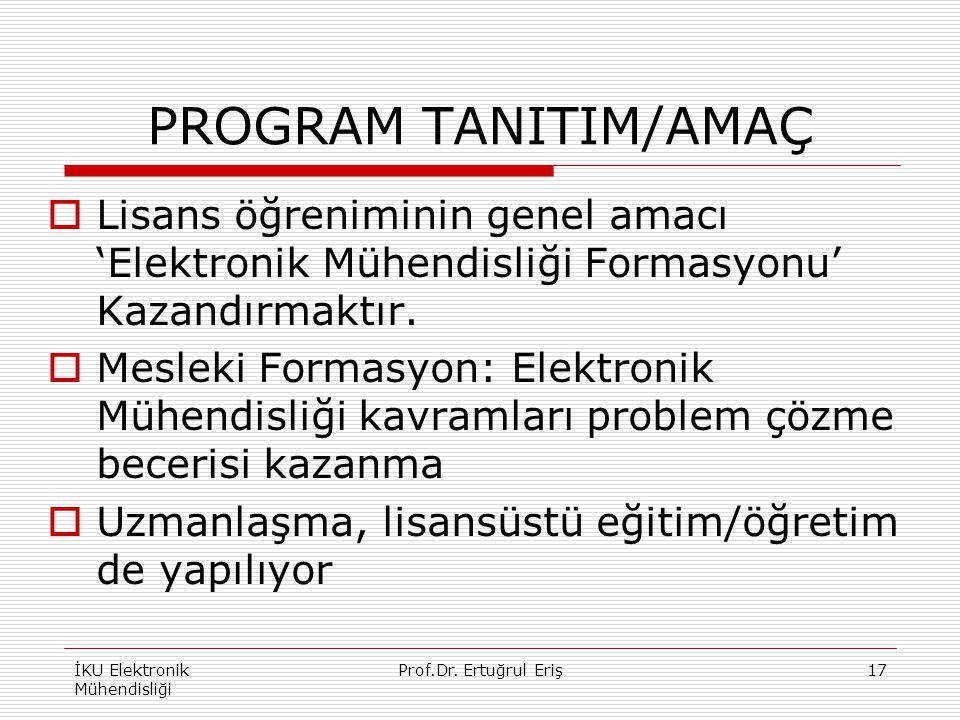 PROGRAM TANITIM/AMAÇ  Lisans öğreniminin genel amacı 'Elektronik Mühendisliği Formasyonu' Kazandırmaktır.  Mesleki Formasyon: Elektronik Mühendisliğ