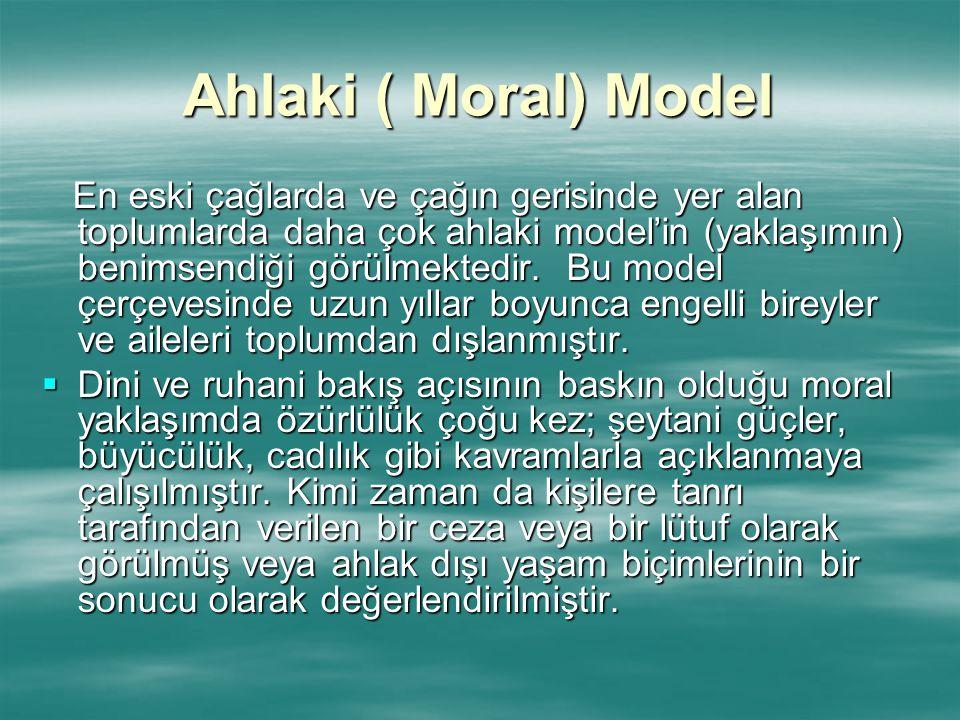 Ahlaki ( Moral) Model En eski çağlarda ve çağın gerisinde yer alan toplumlarda daha çok ahlaki model'in (yaklaşımın) benimsendiği görülmektedir. Bu mo