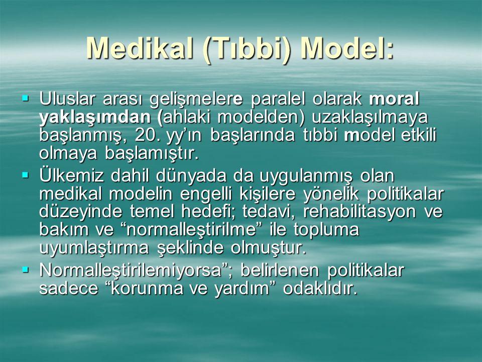 Medikal (Tıbbi) Model:  Uluslar arası gelişmelere paralel olarak moral yaklaşımdan (ahlaki modelden) uzaklaşılmaya başlanmış, 20. yy'ın başlarında tı