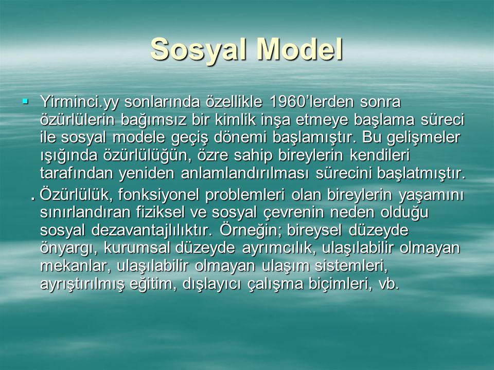 Sosyal Model  Yirminci.yy sonlarında özellikle 1960'lerden sonra özürlülerin bağımsız bir kimlik inşa etmeye başlama süreci ile sosyal modele geçiş d