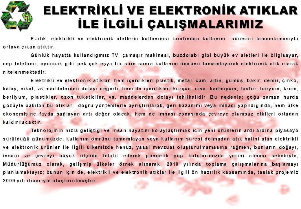 ELEKTRİKLİ VE ELEKTRONİK ATIKLAR İLE İLGİLİ ÇALIŞMALARIMIZ E-atık, elektrikli ve elektronik aletlerin kullanıcısı tarafından kullanım süresini tamamla