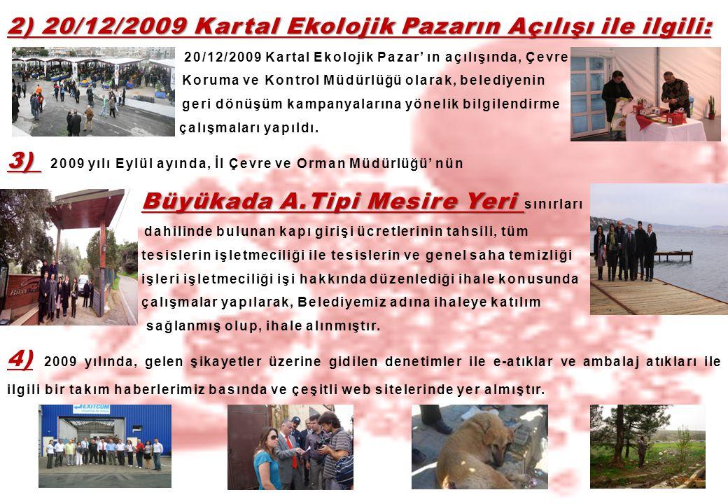 2) 20/12/2009 Kartal Ekolojik Pazarın Açılışı ile ilgili: 20/12/2009 Kartal Ekolojik Pazar' ın açılışında, Çevre Koruma ve Kontrol Müdürlüğü olarak, b