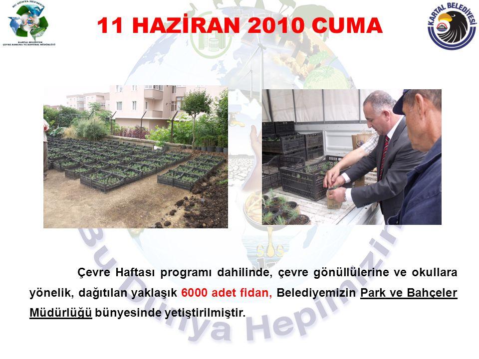 11 HAZİRAN 2010 CUMA Çevre Haftası programı dahilinde, çevre gönüllülerine ve okullara yönelik, dağıtılan yaklaşık 6000 adet fidan, Belediyemizin Park