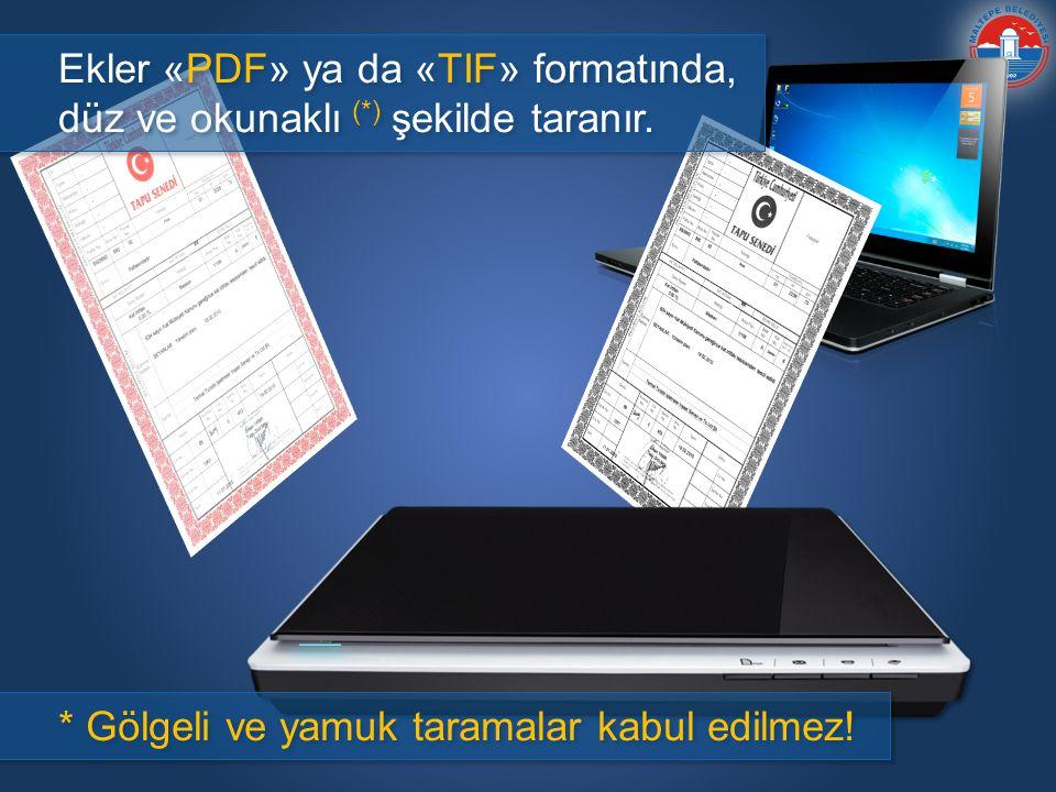 Ekler «PDF» ya da «TIF» formatında, düz ve okunaklı (*) şekilde taranır.