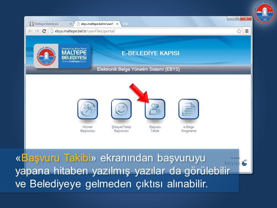 «Başvuru Takibi» ekranından başvuruyu yapana hitaben yazılmış yazılar da görülebilir ve Belediyeye gelmeden çıktısı alınabilir.
