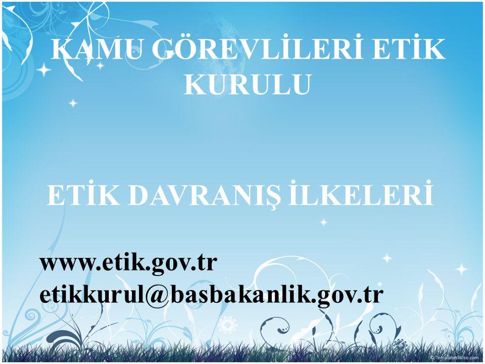 KAMU GÖREVLİLERİ ETİK KURULU ETİK DAVRANIŞ İLKELERİ www.etik.gov.tr etikkurul@basbakanlik.gov.tr