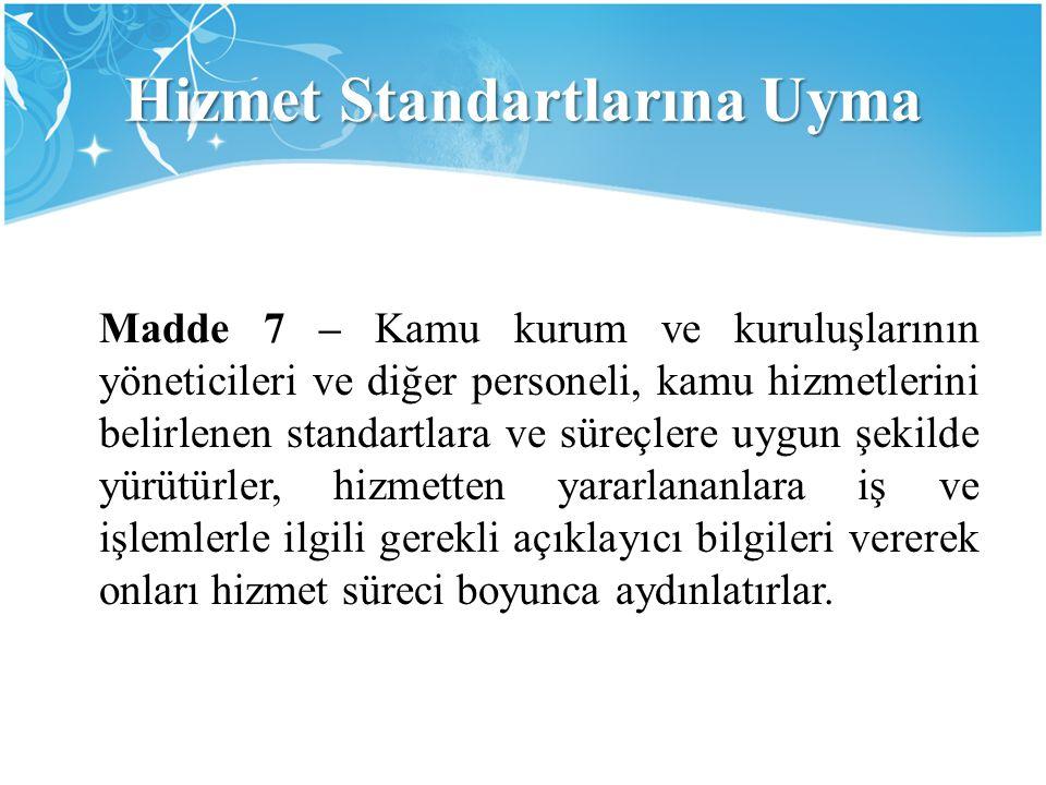 Hizmet Standartlarına Uyma Madde 7 – Kamu kurum ve kuruluşlarının yöneticileri ve diğer personeli, kamu hizmetlerini belirlenen standartlara ve süreçl