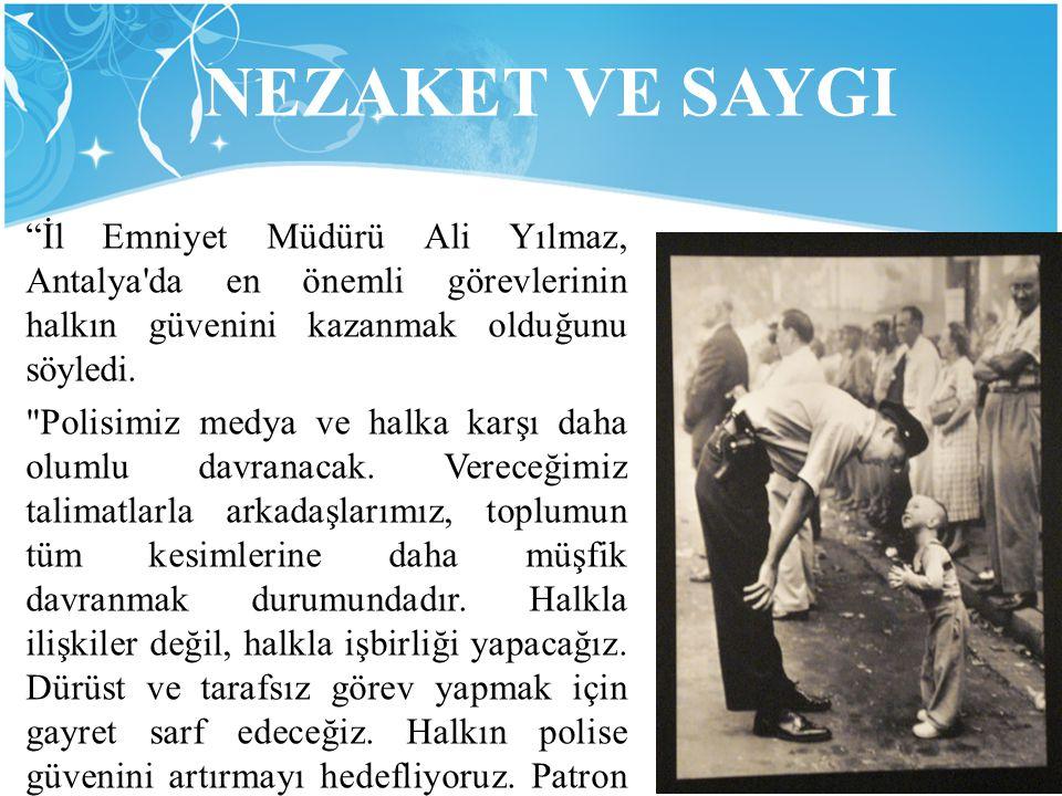 """""""İl Emniyet Müdürü Ali Yılmaz, Antalya'da en önemli görevlerinin halkın güvenini kazanmak olduğunu söyledi."""