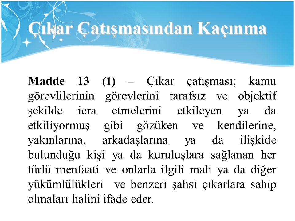 Çıkar Çatışmasından Kaçınma Madde 13 (1) – Çıkar çatışması; kamu görevlilerinin görevlerini tarafsız ve objektif şekilde icra etmelerini etkileyen ya