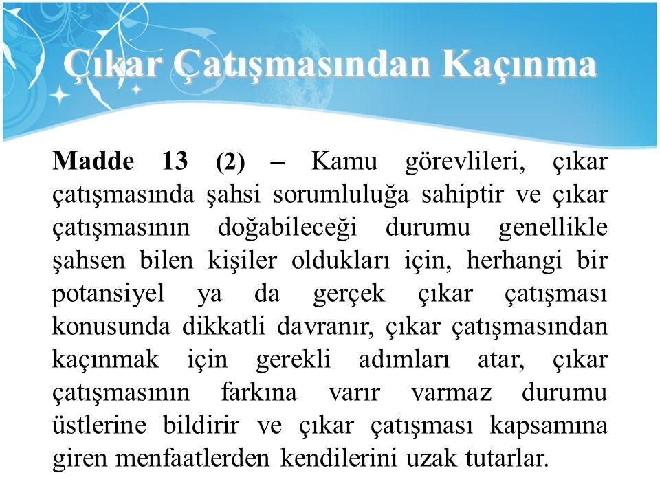 Çıkar Çatışmasından Kaçınma Madde 13 (2) – Kamu görevlileri, çıkar çatışmasında şahsi sorumluluğa sahiptir ve çıkar çatışmasının doğabileceği durumu g