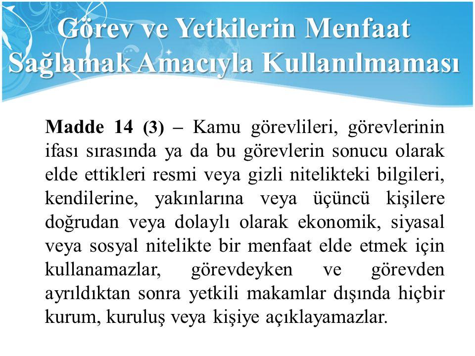 Görev ve Yetkilerin Menfaat Sağlamak Amacıyla Kullanılmaması Madde 14 (3) – Kamu görevlileri, görevlerinin ifası sırasında ya da bu görevlerin sonucu