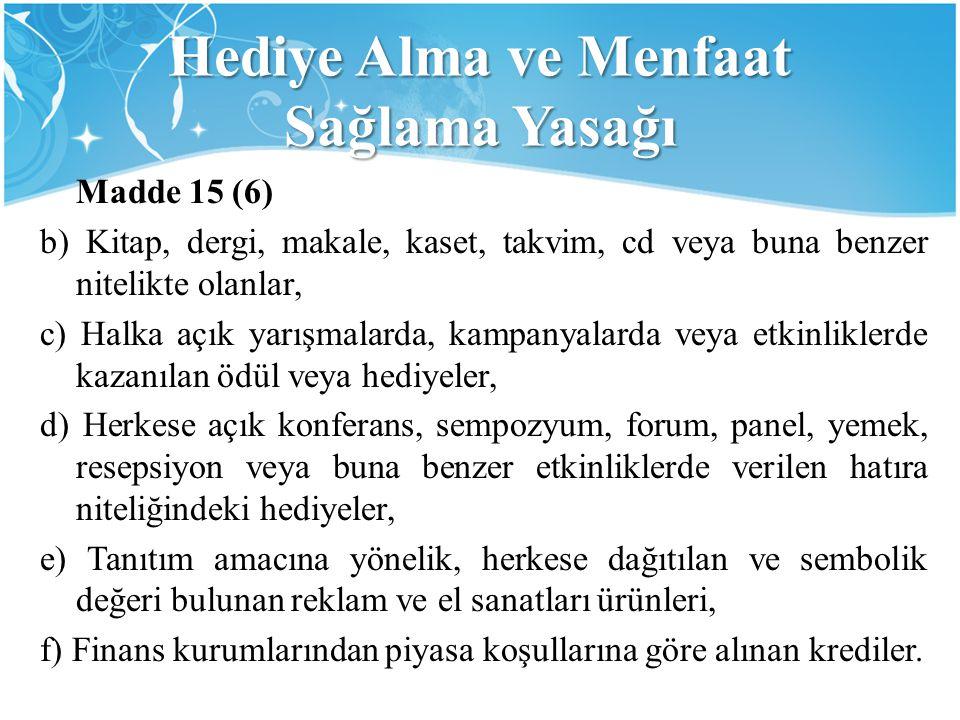 Hediye Alma ve Menfaat Sağlama Yasağı Madde 15 (6) b) Kitap, dergi, makale, kaset, takvim, cd veya buna benzer nitelikte olanlar, c) Halka açık yarışm