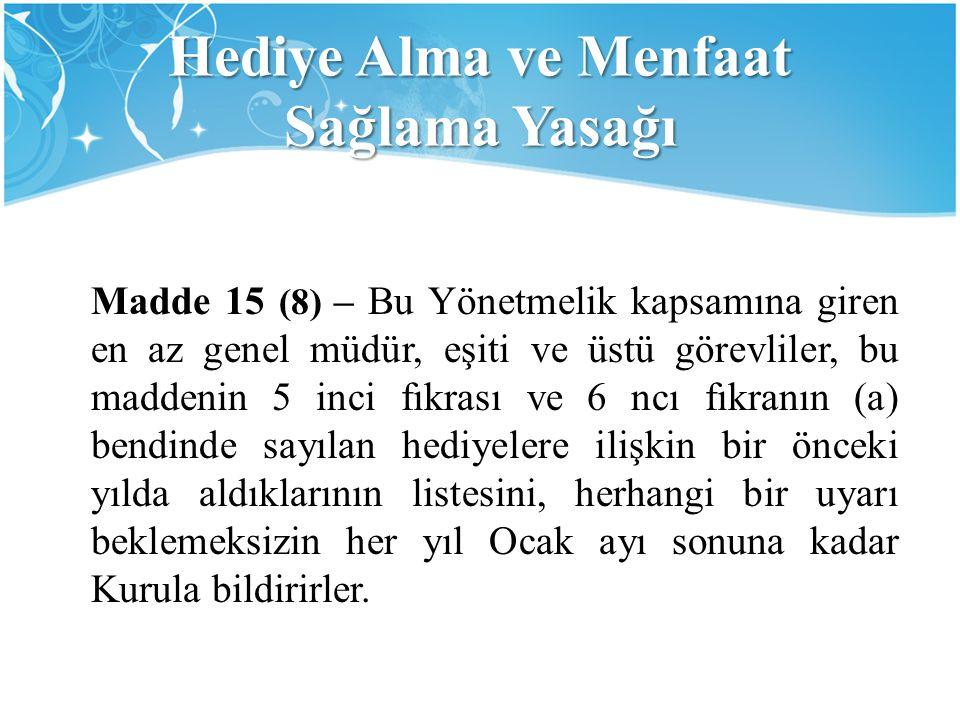 Madde 15 (8) – Bu Yönetmelik kapsamına giren en az genel müdür, eşiti ve üstü görevliler, bu maddenin 5 inci fıkrası ve 6 ncı fıkranın (a) bendinde sa