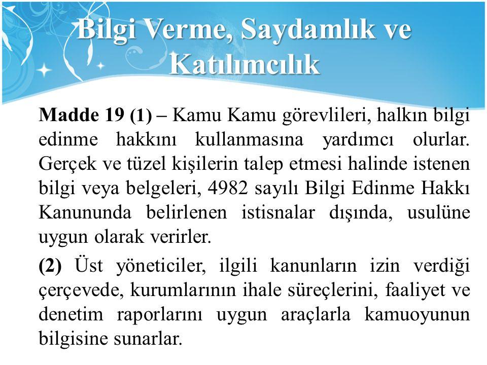 Bilgi Verme, Saydamlık ve Katılımcılık Madde 19 (1) – Kamu Kamu görevlileri, halkın bilgi edinme hakkını kullanmasına yardımcı olurlar. Gerçek ve tüze