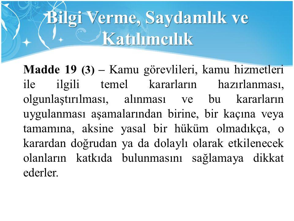 Bilgi Verme, Saydamlık ve Katılımcılık Madde 19 (3) – Kamu görevlileri, kamu hizmetleri ile ilgili temel kararların hazırlanması, olgunlaştırılması, a