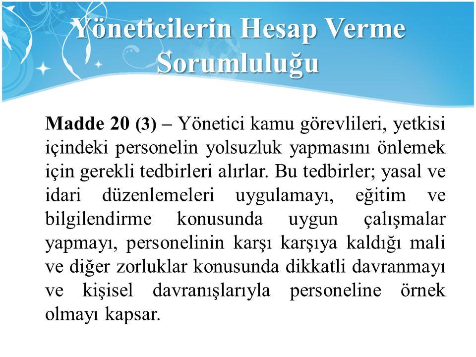 Yöneticilerin Hesap Verme Sorumluluğu Madde 20 (3) – Yönetici kamu görevlileri, yetkisi içindeki personelin yolsuzluk yapmasını önlemek için gerekli t