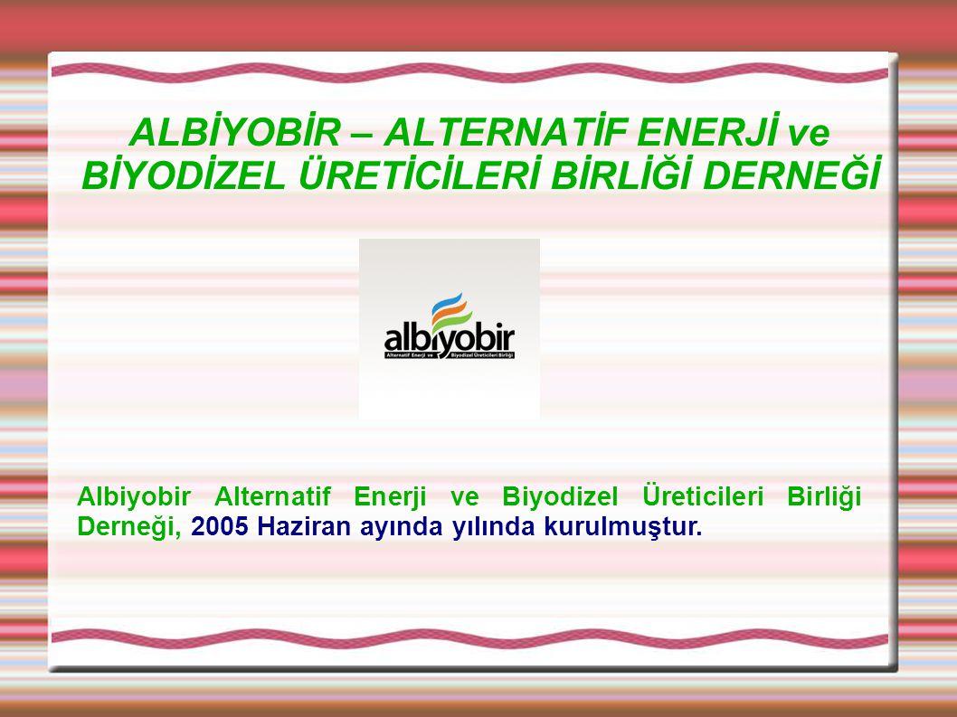 ALBİYOBİR – ALTERNATİF ENERJİ ve BİYODİZEL ÜRETİCİLERİ BİRLİĞİ DERNEĞİ Albiyobir Alternatif Enerji ve Biyodizel Üreticileri Birliği Derneği, 2005 Hazi