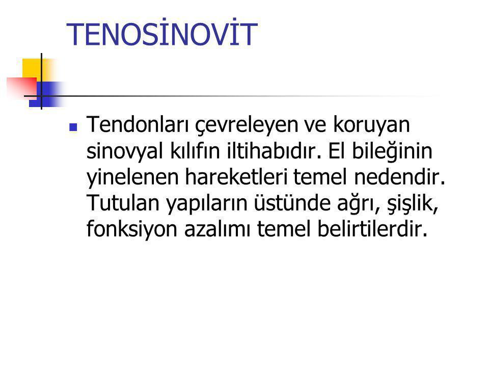 TENOSİNOVİT Tendonları çevreleyen ve koruyan sinovyal kılıfın iltihabıdır. El bileğinin yinelenen hareketleri temel nedendir. Tutulan yapıların üstünd