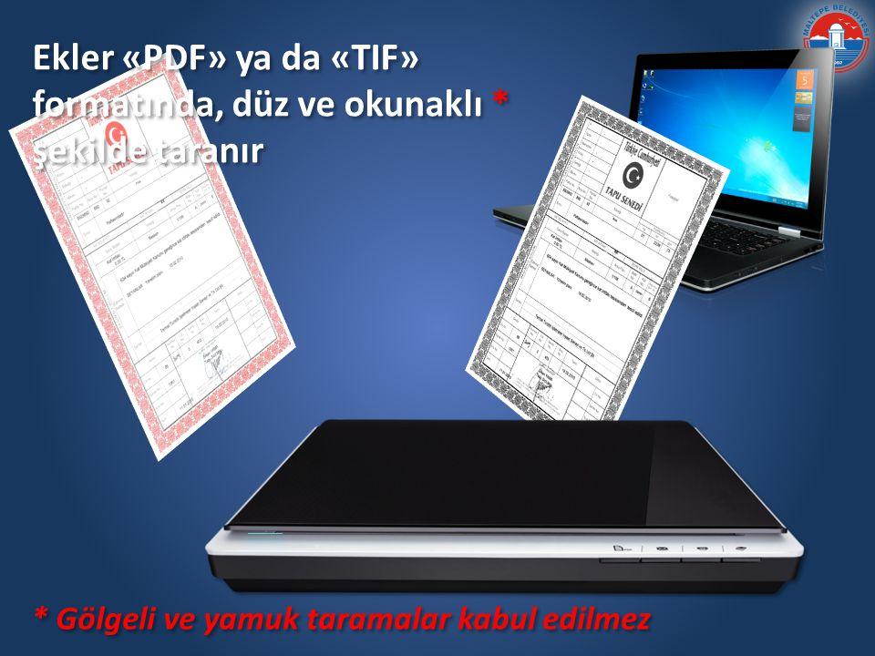 Ekler «PDF» ya da «TIF» formatında, düz ve okunaklı * şekilde taranır * Gölgeli ve yamuk taramalar kabul edilmez