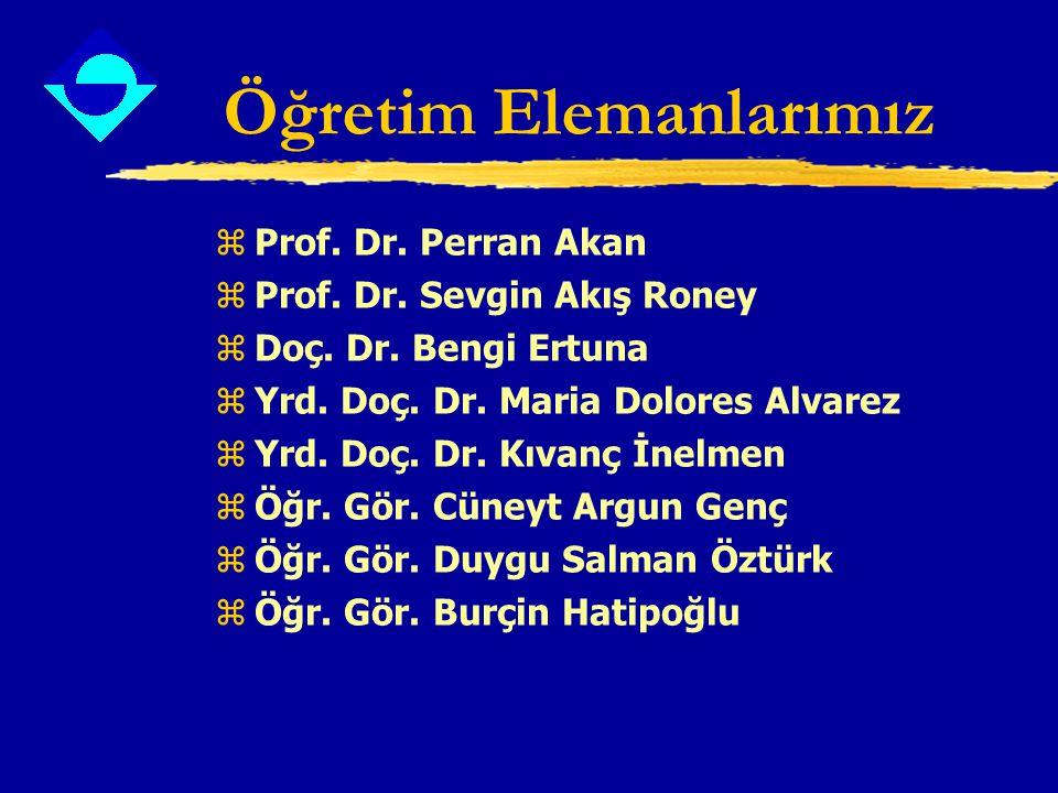 Öğretim Elemanlarımız z Prof. Dr. Perran Akan z Prof. Dr. Sevgin Akış Roney z Doç. Dr. Bengi Ertuna z Yrd. Doç. Dr. Maria Dolores Alvarez z Yrd. Doç.