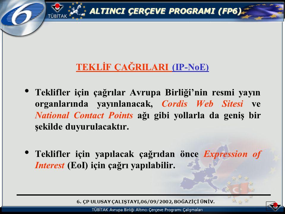 6. ÇP ULUSAY ÇALIŞTAYI,06/09/2002, BOĞAZİÇİ ÜNİV. ALTINCI ÇERÇEVE PROGRAMI (FP6) TEKLİF ÇAĞRILARI (IP-NoE) Teklifler için çağrılar Avrupa Birliği'nin