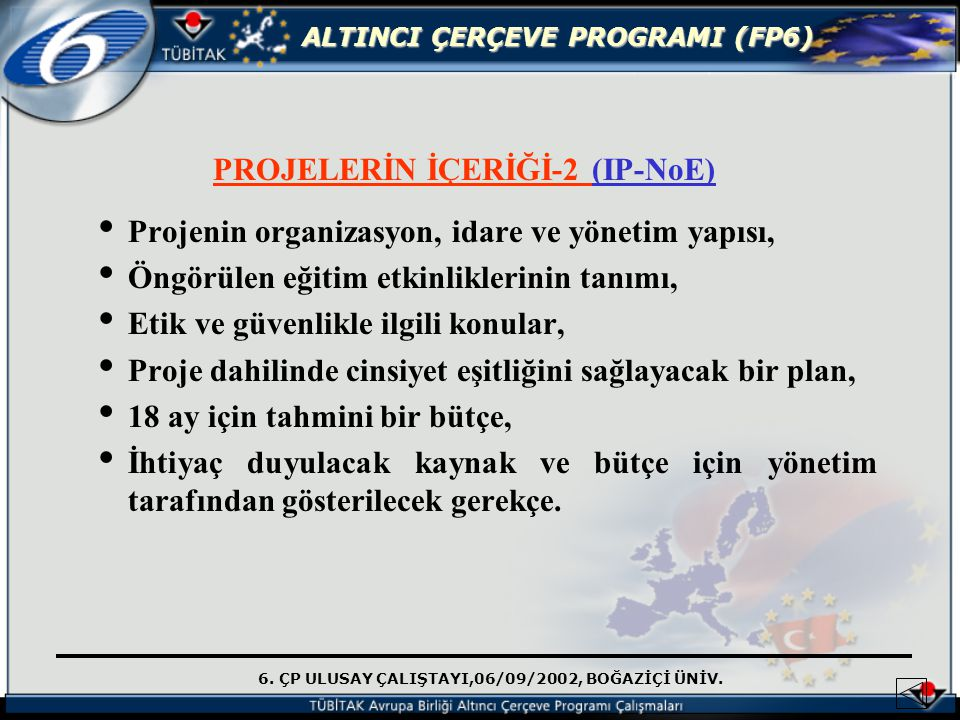 6. ÇP ULUSAY ÇALIŞTAYI,06/09/2002, BOĞAZİÇİ ÜNİV. ALTINCI ÇERÇEVE PROGRAMI (FP6) PROJELERİN İÇERİĞİ-2 (IP-NoE) Projenin organizasyon, idare ve yönetim