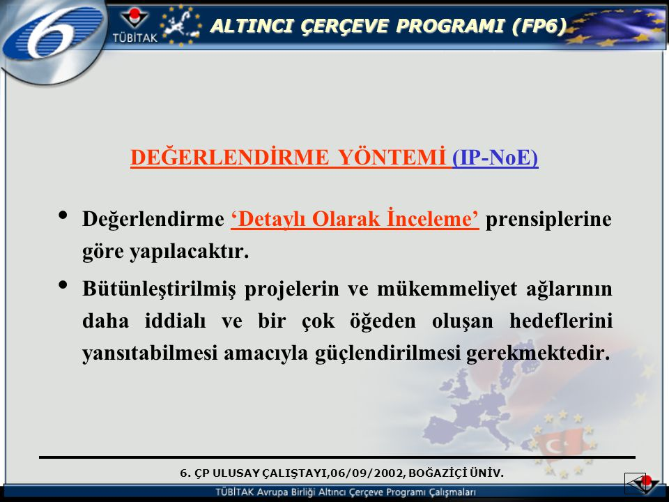 6. ÇP ULUSAY ÇALIŞTAYI,06/09/2002, BOĞAZİÇİ ÜNİV. ALTINCI ÇERÇEVE PROGRAMI (FP6) DEĞERLENDİRME YÖNTEMİ (IP-NoE) Değerlendirme 'Detaylı Olarak İnceleme