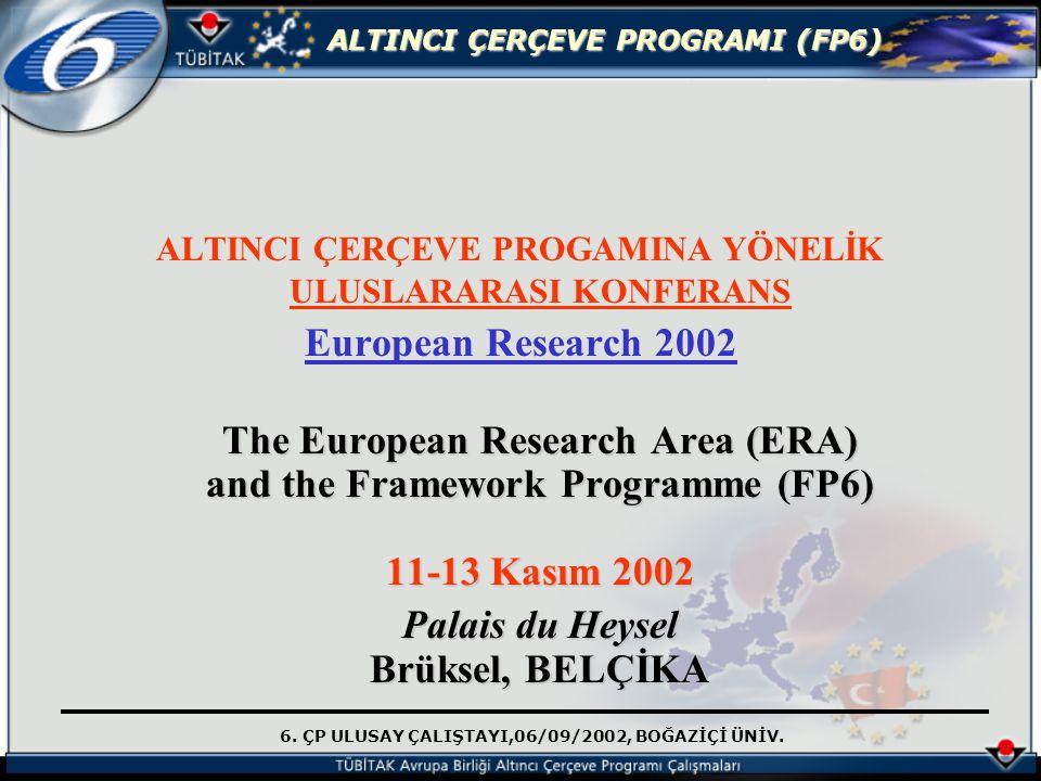 6. ÇP ULUSAY ÇALIŞTAYI,06/09/2002, BOĞAZİÇİ ÜNİV. ALTINCI ÇERÇEVE PROGRAMI (FP6) ALTINCI ÇERÇEVE PROGAMINA YÖNELİK ULUSLARARASI KONFERANS European Res