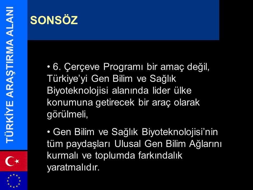 6. Çerçeve Programı bir amaç değil, Türkiye'yi Gen Bilim ve Sağlık Biyoteknolojisi alanında lider ülke konumuna getirecek bir araç olarak görülmeli, G