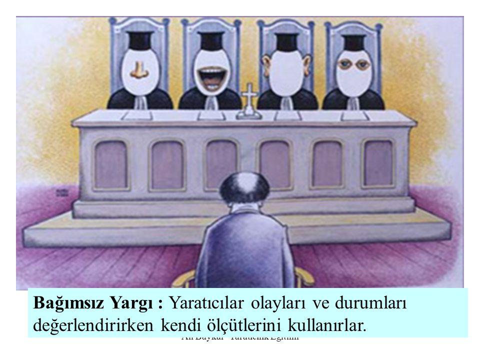 Ali Baykal Yaratıcılık Eğitimi Bağımsız Yargı : Yaratıcılar olayları ve durumları değerlendirirken kendi ölçütlerini kullanırlar.