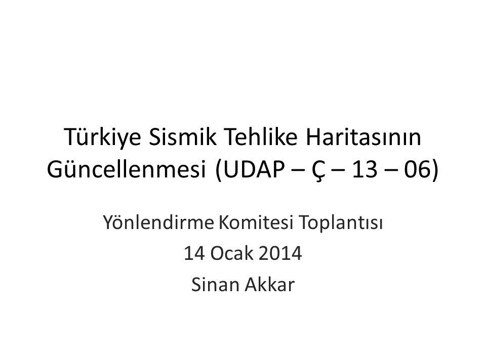 Türkiye Sismik Tehlike Haritasının Güncellenmesi (UDAP – Ç – 13 – 06) Yönlendirme Komitesi Toplantısı 14 Ocak 2014 Sinan Akkar