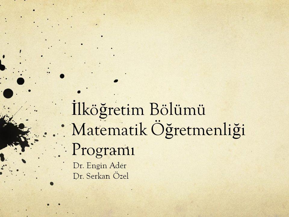 İ lkö ğ retim Bölümü Matematik Ö ğ retmenli ğ i Programı Dr. Engin Ader Dr. Serkan Özel