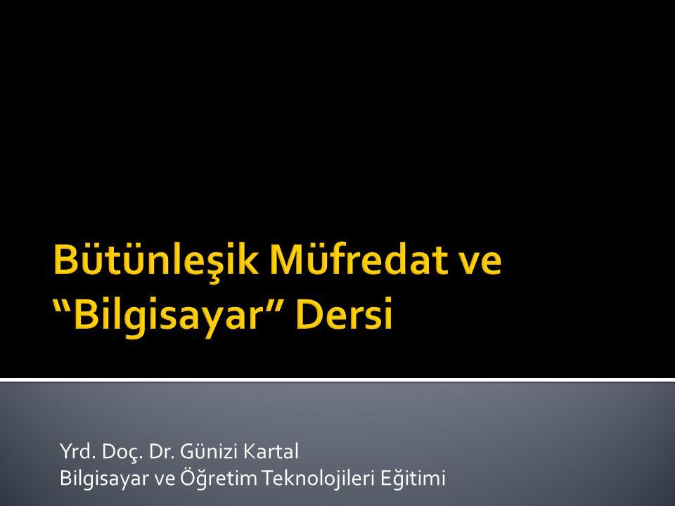 Yrd. Doç. Dr. Günizi Kartal Bilgisayar ve Öğretim Teknolojileri Eğitimi