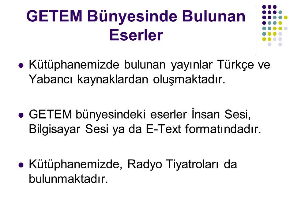GETEM Bünyesinde Bulunan Eserler Kütüphanemizde bulunan yayınlar Türkçe ve Yabancı kaynaklardan oluşmaktadır. GETEM bünyesindeki eserler İnsan Sesi, B