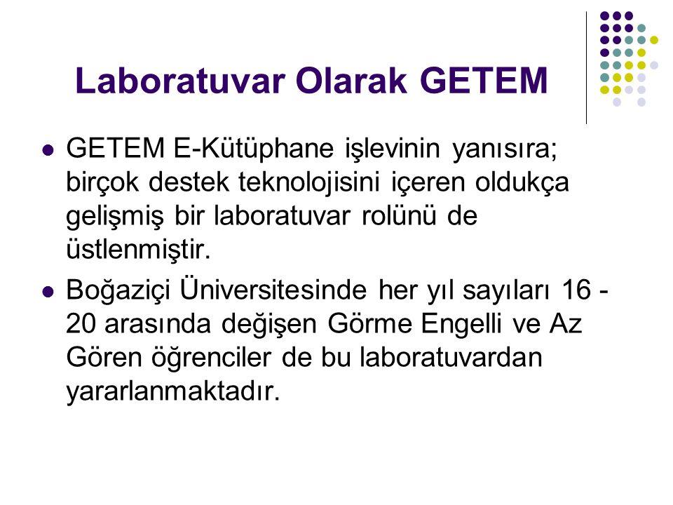 Laboratuvar Olarak GETEM GETEM E-Kütüphane işlevinin yanısıra; birçok destek teknolojisini içeren oldukça gelişmiş bir laboratuvar rolünü de üstlenmiş