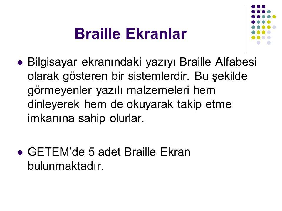 Braille Ekranlar Bilgisayar ekranındaki yazıyı Braille Alfabesi olarak gösteren bir sistemlerdir. Bu şekilde görmeyenler yazılı malzemeleri hem dinley