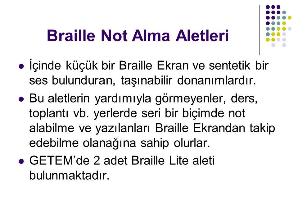 Braille Not Alma Aletleri İçinde küçük bir Braille Ekran ve sentetik bir ses bulunduran, taşınabilir donanımlardır. Bu aletlerin yardımıyla görmeyenle