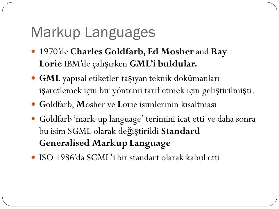 Markup Languages 1970'de Charles Goldfarb, Ed Mosher and Ray Lorie IBM'de çalı ş ırken GML'i buldular.
