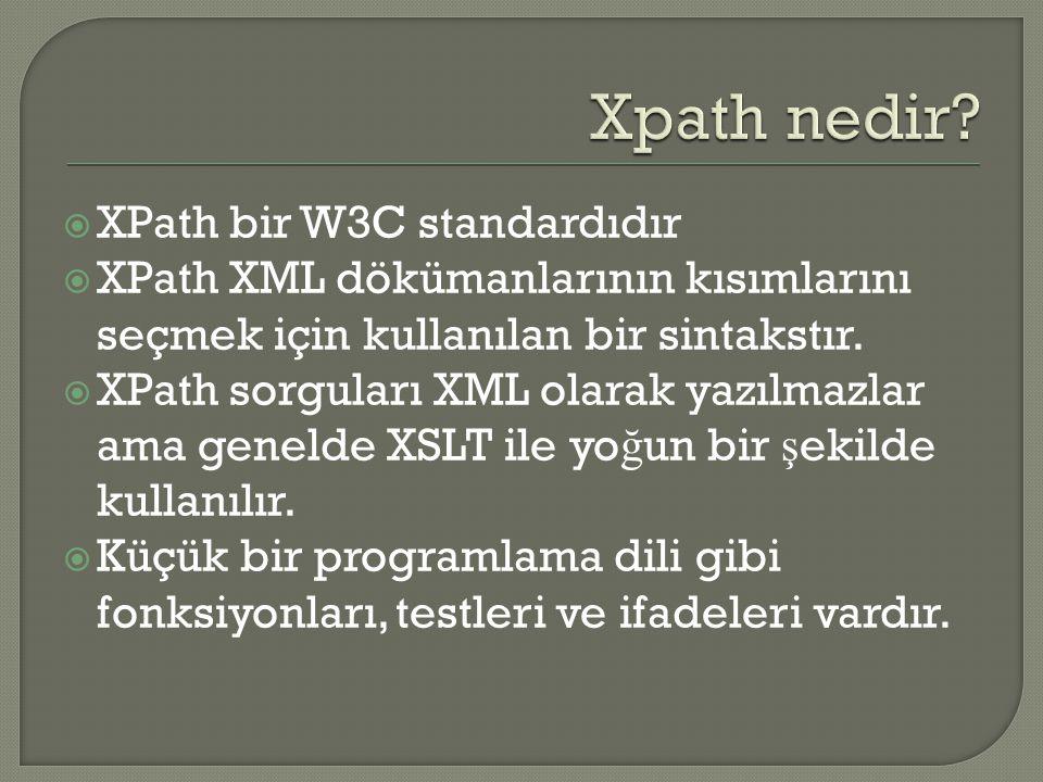  XPath bir W3C standardıdır  XPath XML dökümanlarının kısımlarını seçmek için kullanılan bir sintakstır.