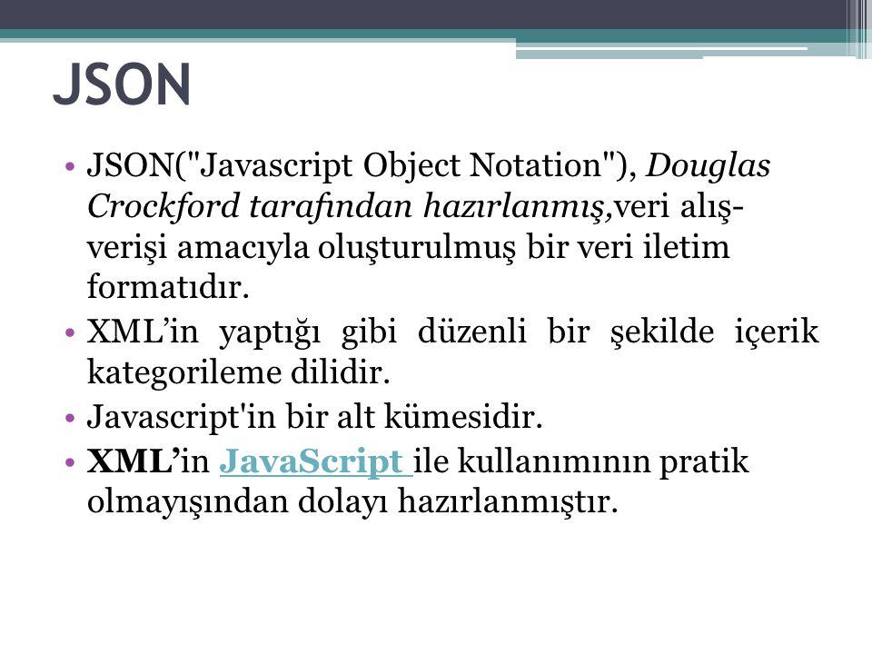 JSON XML e göre daha hızlıdır, daha pratiktir.
