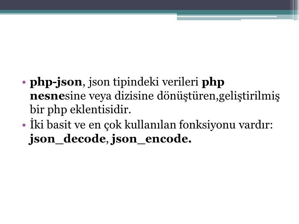 php-json, json tipindeki verileri php nesnesine veya dizisine dönüştüren,geliştirilmiş bir php eklentisidir. İki basit ve en çok kullanılan fonksiyonu