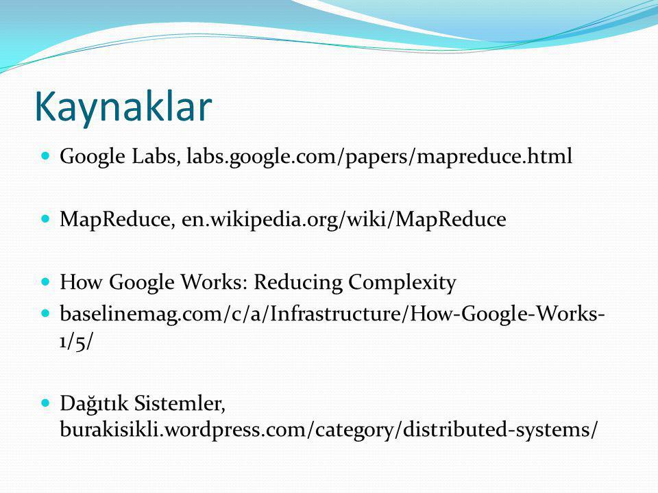 Kaynaklar Google Labs, labs.google.com/papers/mapreduce.html MapReduce, en.wikipedia.org/wiki/MapReduce How Google Works: Reducing Complexity baseline