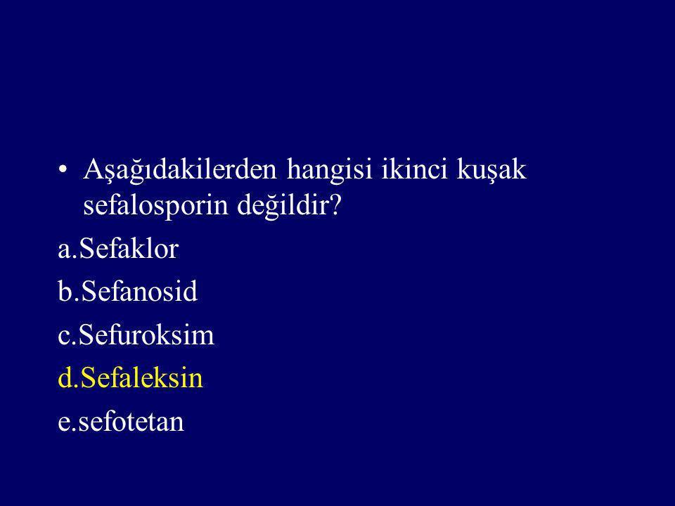 Aşağıdakilerden hangisi ikinci kuşak sefalosporin değildir? a.Sefaklor b.Sefanosid c.Sefuroksim d.Sefaleksin e.sefotetan
